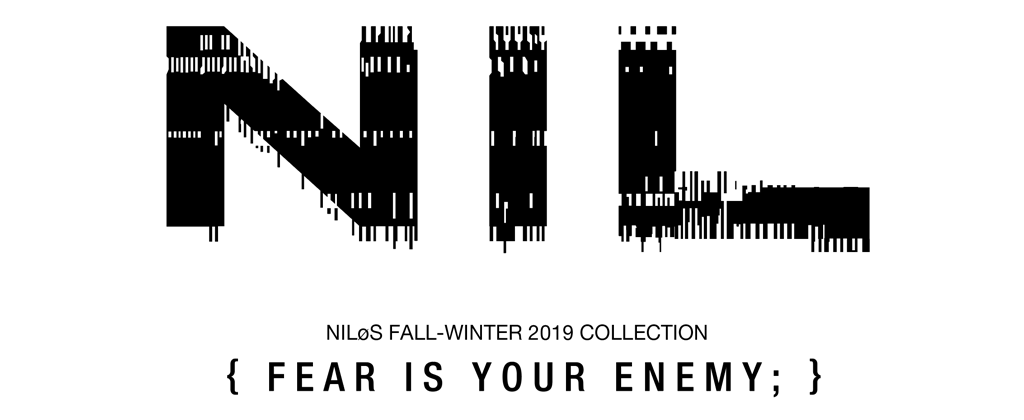 NILøS F/W 2019 COLLECTION { FEAR IS YOUR ENEMY; }
